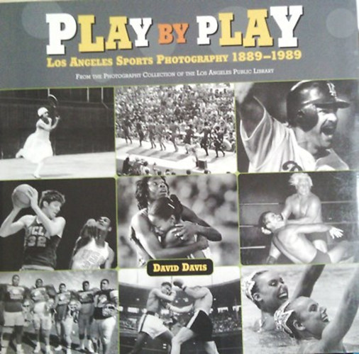 Könyv: Play by Play Los Angeles Sports Photography 1889-1989 (David Davis)