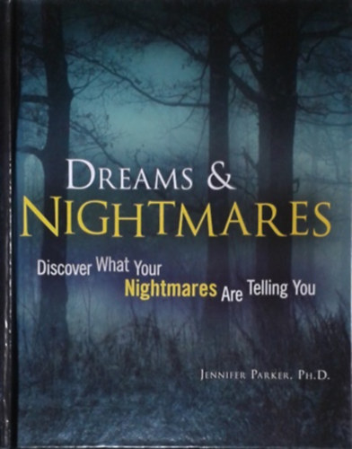 Könyv: Dreams & Nightmares - Discover What Your Nightmares/Dreams are Telling You  (Dr. Jennifer Parker)