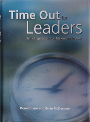 Könyv: Time Out for Leaders - Daily Inspiration for Maximum Impact (Donald Luce, Brian McDermott)