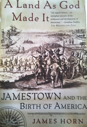 Könyv: A Land As God Made It (Jamestown and the Birth of America) (James Horn)