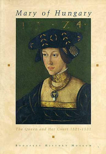 Könyv: Mary of Hungary (the queen and her court 1521-1531-) (Budapest)