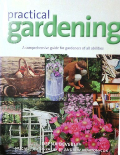 Könyv: Practical gardening - A comprehensive guide for gardeners of all abilities (Deena Beverley)