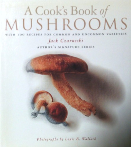 Könyv: A cook\s book of mushrooms (with 100 recipes for common and uncommon varieties) (Jack Czarnecki)